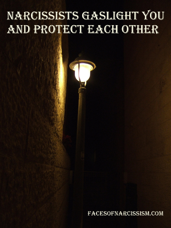 Narcissists gaslight you and protect each other
