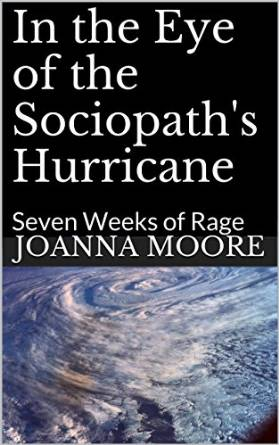 In the Eye of the Sociopath's Hurricane: Seven Weeks of Rage