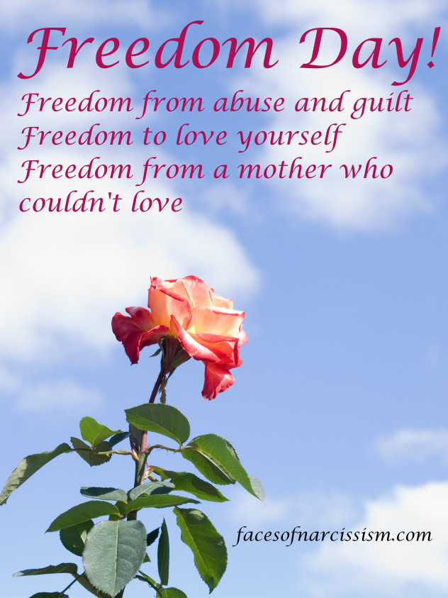 Freedom Day! Freedom from abuse and guilt Freedom to love yourself Freedom from a mother who couldn't love